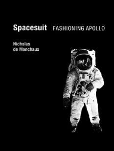 """The Right Fit: Nicholas de Monchaux's """"Spacesuit: Fashioning Apollo"""""""
