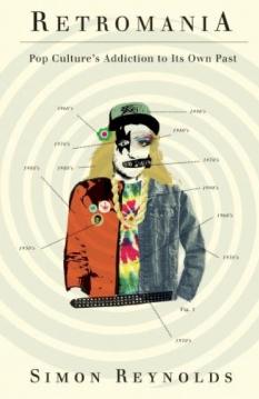 "Pop Will Meet Itself: Simon Reynolds's ""Retromania"""