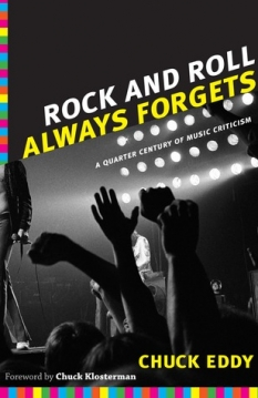 """King of the Contrarians: Chuck Eddy's """"Rock and Roll Always Forgets"""""""