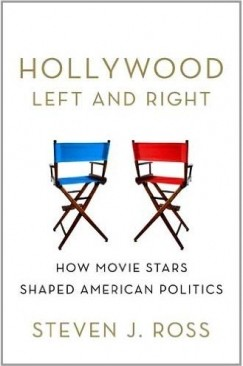 "Celebrity Politicians: Steven J. Ross's ""Hollywood Left and Right"""