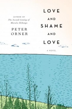 "Words For Remembering: Peter Orner's ""Love and Shame and Love"""