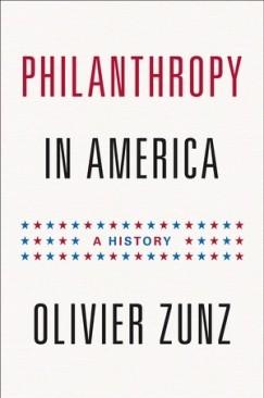"The Hand That Feeds: Olivier Zunz's ""Philanthropy in America"""
