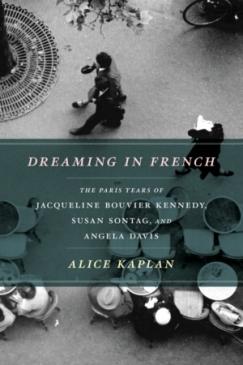 "Trois Femmes, Une Cité: Alice Kaplan's ""Dreaming in French"""