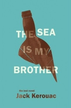 """The Lost Novel: On Kerouac's """"The Sea Is My Brother"""""""