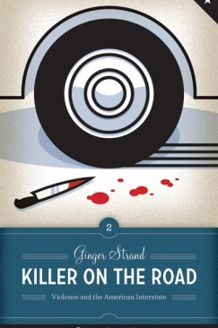 "Lost Highway Revisited: Ginger Strand's ""Killer on the Road"""