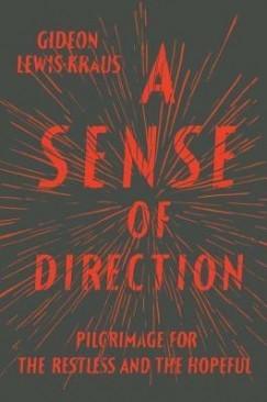 """Pilgrims Digress: Gideon Lewis-Kraus' """"A Sense of Direction"""""""