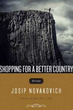"""In Praise of Nightmares: Josip Novakovich's """"Shopping for a Better Country"""""""
