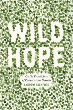 """Lessons from the Field: On """"Wild Hope"""" by Andrew Balmford"""