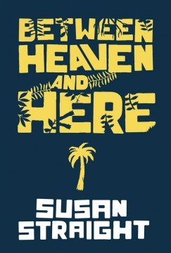 "How We Care For Our Dead: On Susan Straight's ""Between Heaven and Here"""
