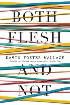 "What Would DFW Do: Maria Bustillos, Eric Been, and Mike Goetzman on ""Both Flesh and Not"" and All Things Foster Wallace"