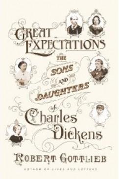 "Dickens's Actual Children: On Robert Gottlieb's ""Great Expectations"""