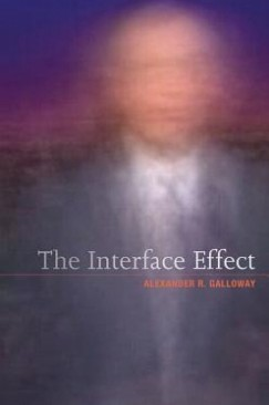 """The Next Level: Alexander R. Galloway's """"The Interface Effect"""""""