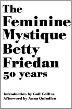 """The 'Bitch' Was Onto Something: A Re-Reading of """"The Feminine Mystique"""""""