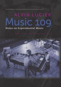 "A Master Class in the Avant-Garde: Alvin Lucier's ""Music 109"""