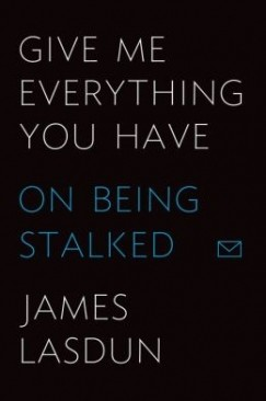 """The Poet and the Stalker: On James Lasdun's """"Give Me Everything You Have"""""""