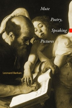 """Seeing and Saying: Leonard Barkan's """"Mute Poetry, Speaking Pictures"""""""