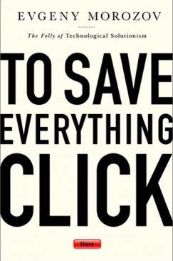 """The God That Failed: Evgeny Morozov's """"To Save Everything, Click Here"""""""