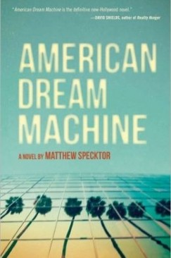 "Fabulous Monsters: Matthew Specktor's ""American Dream Machine"""