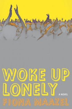 "The Lonely Heart's Club: Fiona Maazel's ""Woke Up Lonely"""