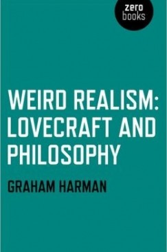 Let's Get Weird: On Graham Harman's H.P. Lovecraft