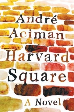 """The Privileges of Memory: On André Aciman's """"Harvard Square"""""""