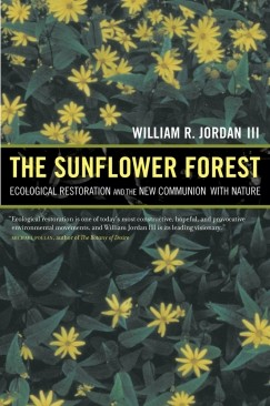 "Restoration Ecology and the Shame Thing: William Jordan III's ""The Sunflower Forest,"" 10 Years On"