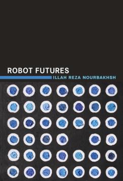 """Bot Like Me: Illah Reza Nourbakhsh's """"Robot Futures"""""""