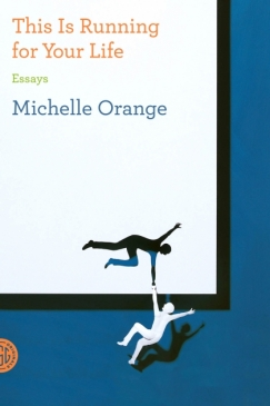 "Going the Distance: Michelle Orange's ""This is Running for Your Life"""