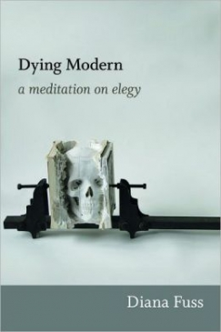 "Famous Last Words: Diana Fuss's ""Dying Modern: A Meditation on Elegy"""