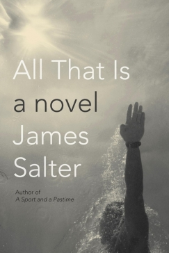 "Dated on Arrival: James Salter's ""All That Is"""