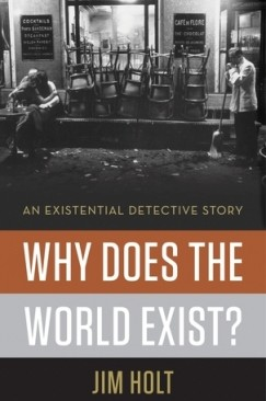 """Why Does the World Exist?: Jim Holt's """"Existential Detective Story"""""""
