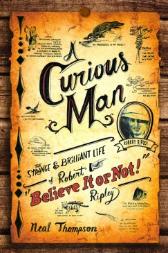 """Man and Wunderkammern: """"The Strange and Brilliant Life of Robert Ripley"""""""