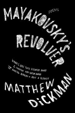 "Matthew Dickman Keeps it Together: On ""Mayakovsky's Revolver"""