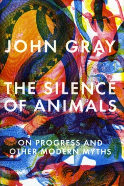 "John Gray's Godless Mysticism: On ""The Silence of Animals"""