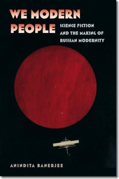 "Visionary Russian Futures On Demand: Anindita Banerjee's ""We Modern People"""