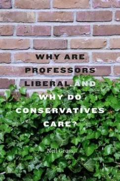 """Liberal Bias or Neoliberal Bias?: Neil Gross's """"Why Are Professors Liberal and Why Do Conservatives Care?"""""""