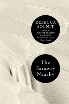 "The End of Exploration: Rebecca Solnit's ""The Faraway Nearby"""