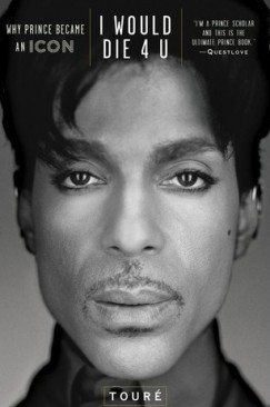 "Prince in Perpetuity: Touré's ""I Would Die 4 U"""