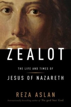 "Son of Man: Scott Korb on Reza Aslan's ""Zealot: The Life and Times of Jesus of Nazareth"""