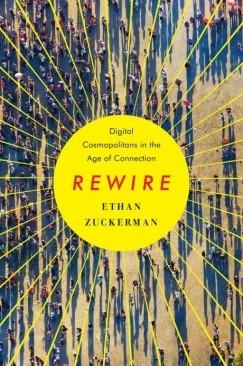 "The Xenophile's Dilemma: Ethan Zuckerman's ""Rewire"""