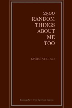"Through A Glass Randomly: Matias Viegener's ""2500 Random Things About Me Too"""