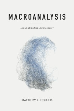 "An Impossible Number of Books: Matthew L. Jockers's ""Macroanalysis"""