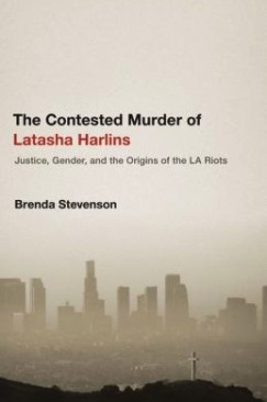 "Common Ground: Brenda Stevenson's ""The Contested Murder of Latasha Harlins"""