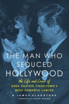 Hollywood, Power, and the Law: The Case of Greg Bautzer
