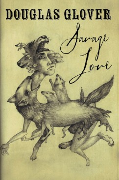"An Anatomy of Story: Douglas Glover's ""Savage Love"""