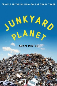 "The Afterlives of Discarded Objects: Adam Minter's ""Junkyard Planet"""