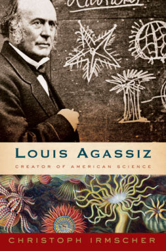 How to See the World As It Isn't: Thinking with the Life of Louis Agassiz