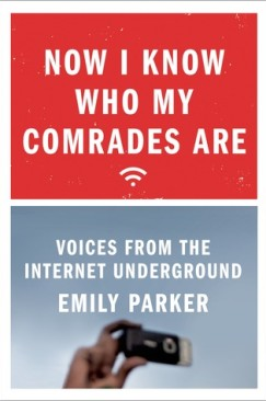 "Three Reviews: Emily Parker's ""Now I Know Who My Comrades Are: Voices from the Internet Underground"""