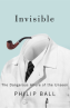 Invisible: The Dangerous Allure of the Unseen