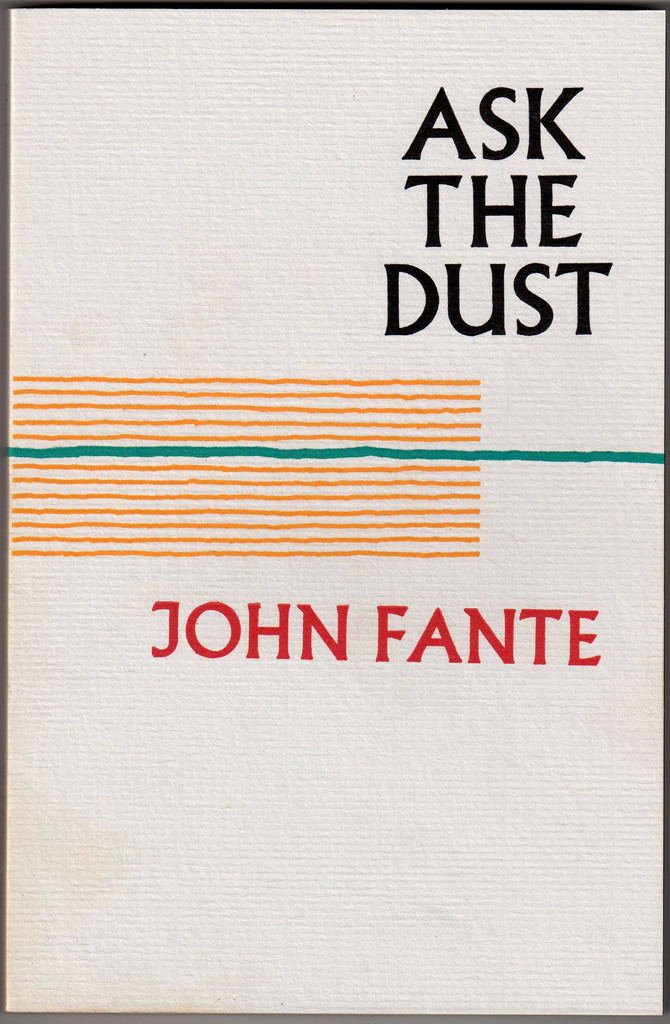 john fantes ask the dust John fante: john fante, us writer born to italian immigrant parents, fante moved to los angeles in the early 1930s his first novel, wait until spring, bandini (1938), was followed by his best-known book, ask the dust (1939), the first of his novels set in depression-era california.
